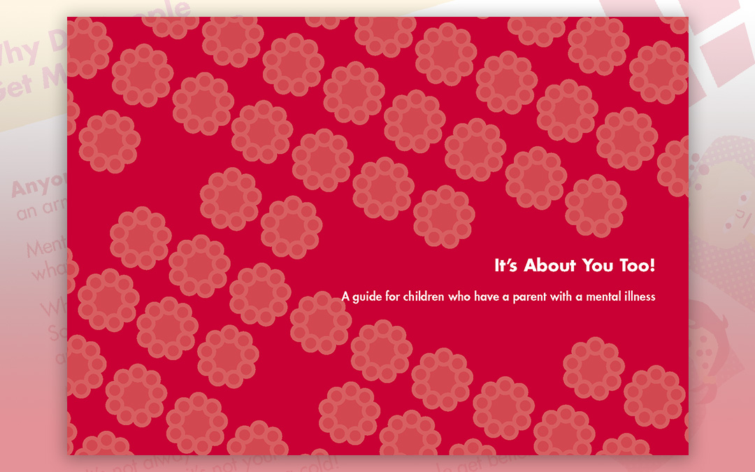 It's About You Too! A guide for children who have a parent with a mental illness