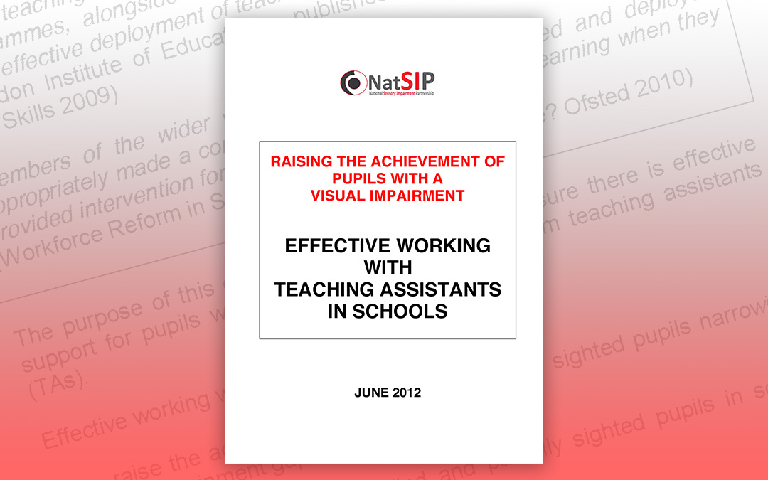 Raising the achievement of pupils with a visual impairment: Effective working with teaching assistants in schools
